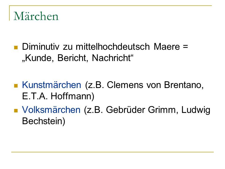 """Märchen Diminutiv zu mittelhochdeutsch Maere = """"Kunde, Bericht, Nachricht Kunstmärchen (z.B. Clemens von Brentano, E.T.A. Hoffmann)"""