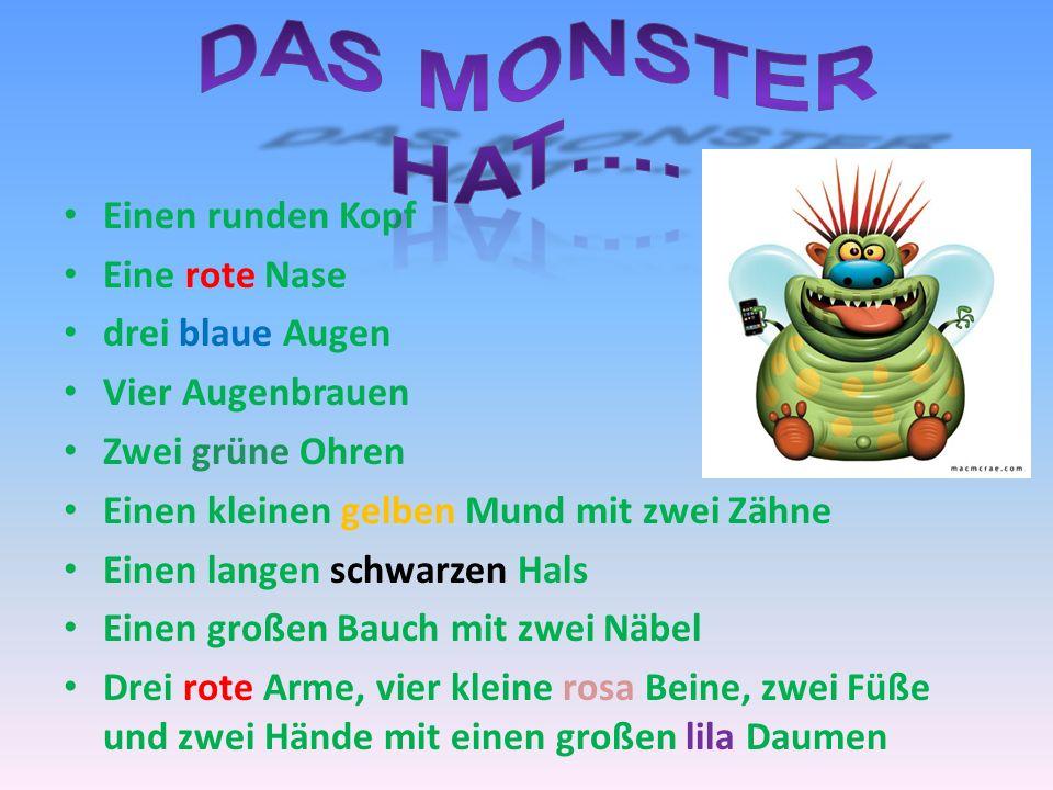 Das monster Hat…. Einen runden Kopf Eine rote Nase drei blaue Augen
