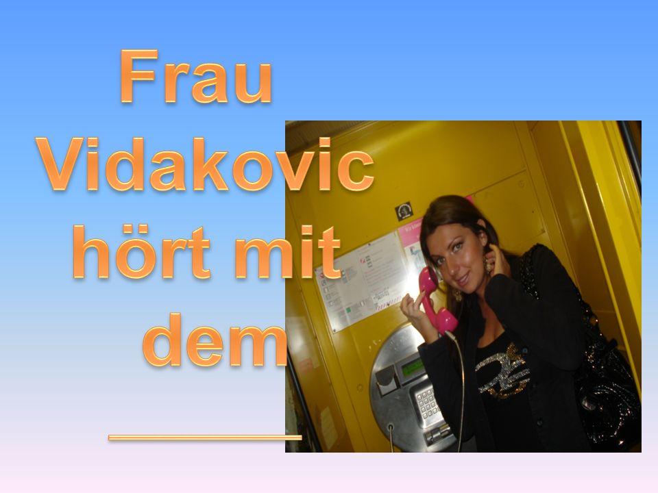 Frau Vidakovic hört mit dem