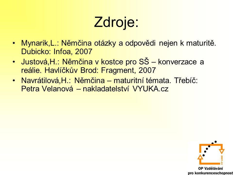 Zdroje: Mynarik,L.: Němčina otázky a odpovědi nejen k maturitě. Dubicko: Infoa, 2007.