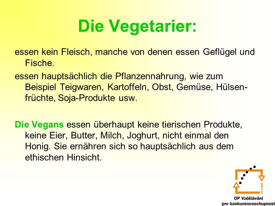 Die Vegetarier: essen kein Fleisch, manche von denen essen Geflügel und Fische.
