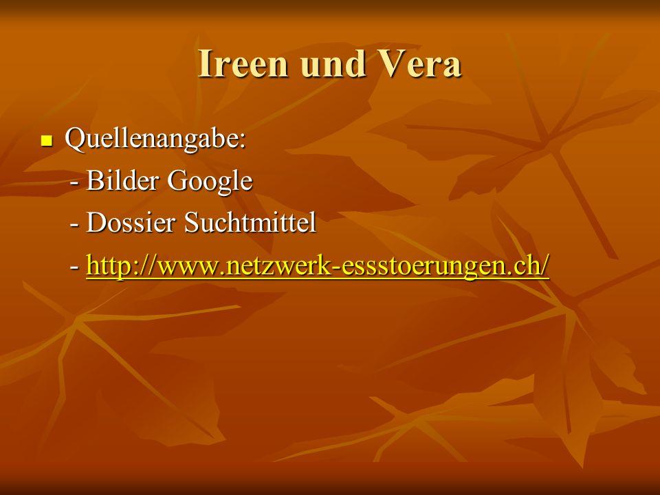 Ireen und Vera Quellenangabe: - Bilder Google - Dossier Suchtmittel