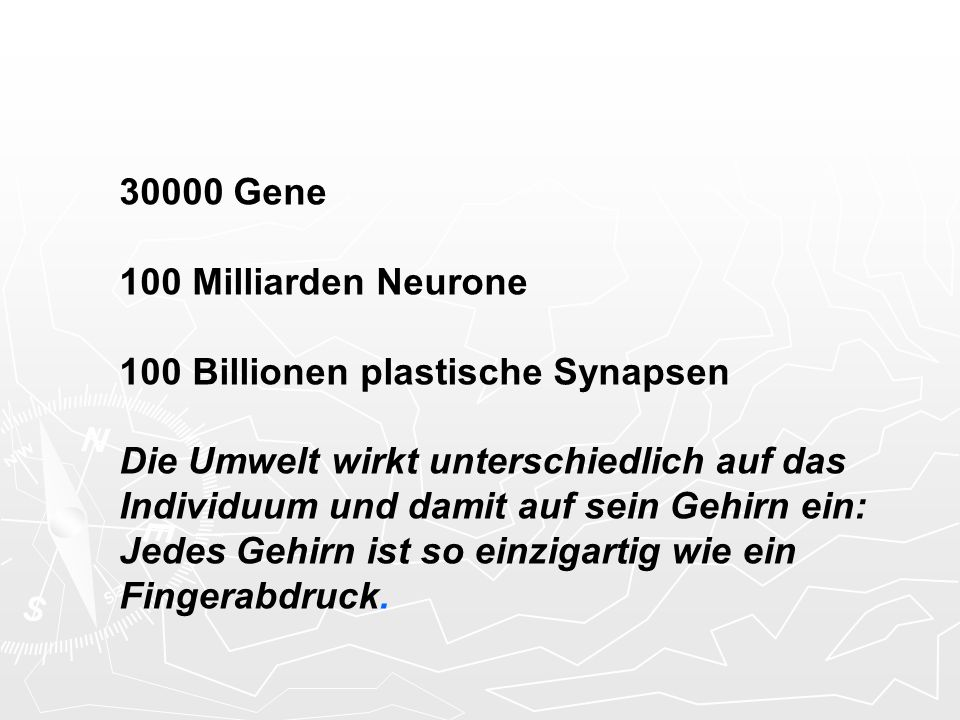 30000 Gene 100 Milliarden Neurone. 100 Billionen plastische Synapsen.