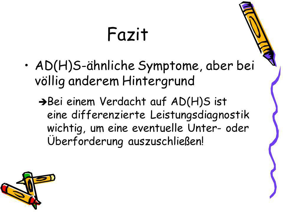 Fazit AD(H)S-ähnliche Symptome, aber bei völlig anderem Hintergrund
