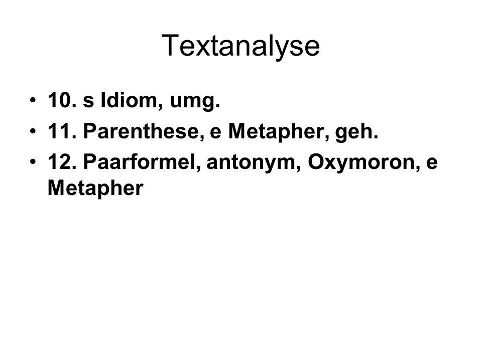 Textanalyse 10. s Idiom, umg. 11. Parenthese, e Metapher, geh.