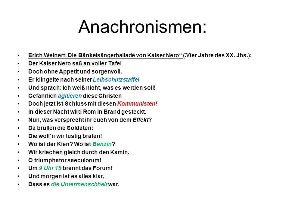 Anachronismen:Erich Weinert: Die Bänkelsängerballade von Kaiser Nero (30er Jahre des XX. Jhs.): Der Kaiser Nero saß an voller Tafel.