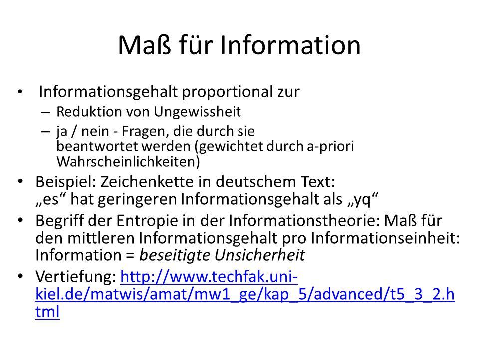 Maß für Information Informationsgehalt proportional zur. Reduktion von Ungewissheit.