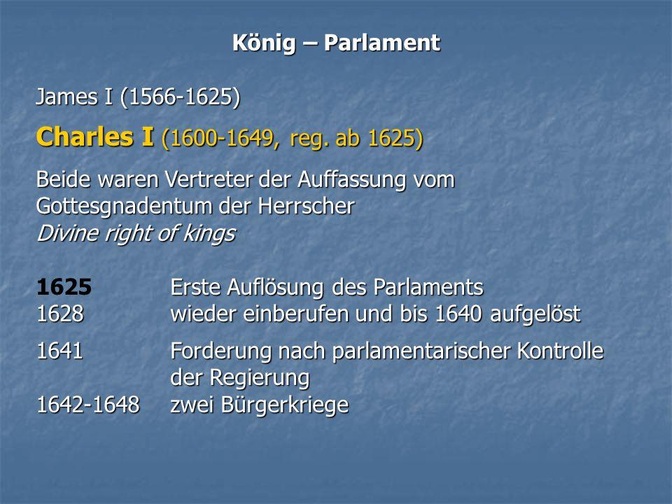 Charles I (1600-1649, reg. ab 1625) König – Parlament