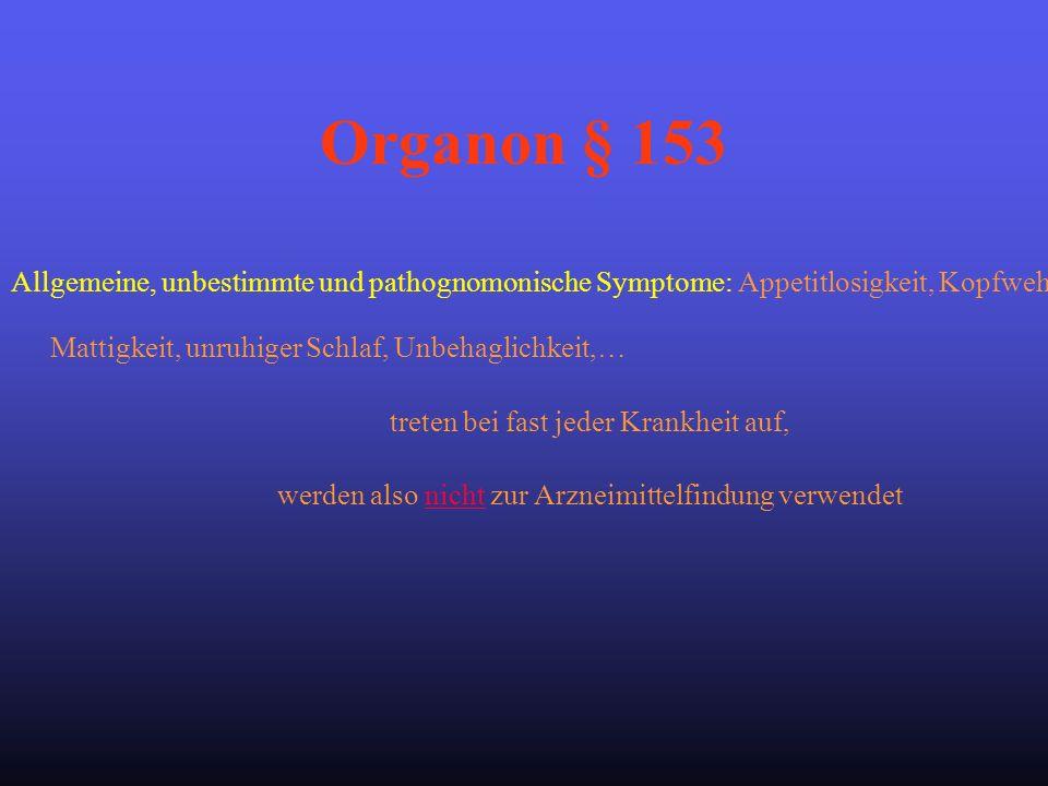 Organon § 153 Allgemeine, unbestimmte und pathognomonische Symptome: Appetitlosigkeit, Kopfweh, Mattigkeit, unruhiger Schlaf, Unbehaglichkeit,…