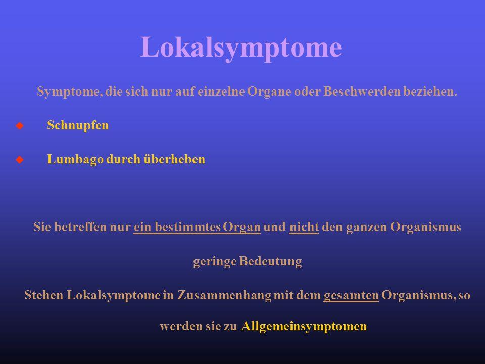 Lokalsymptome Symptome, die sich nur auf einzelne Organe oder Beschwerden beziehen. Schnupfen. Lumbago durch überheben.