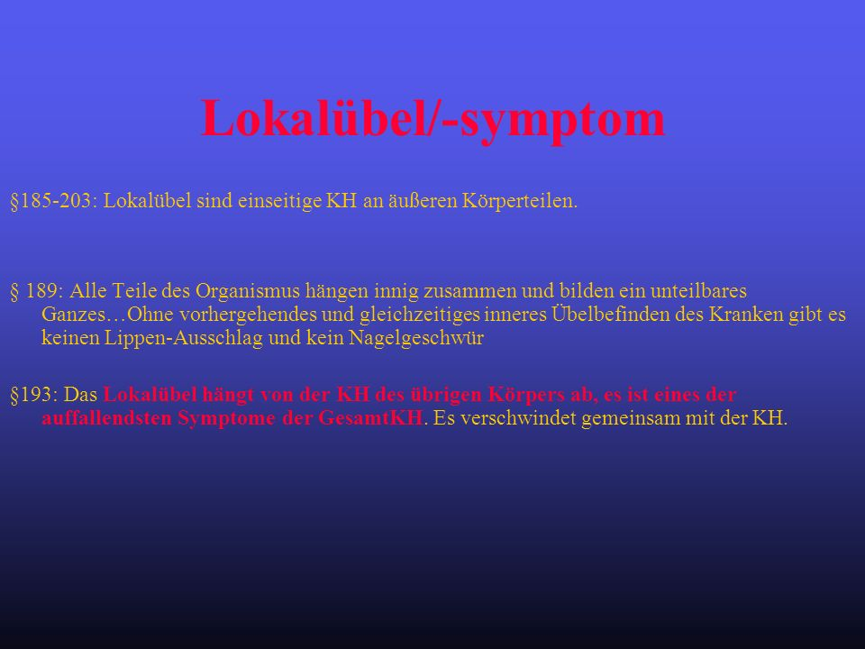 Lokalübel/-symptom §185-203: Lokalübel sind einseitige KH an äußeren Körperteilen.