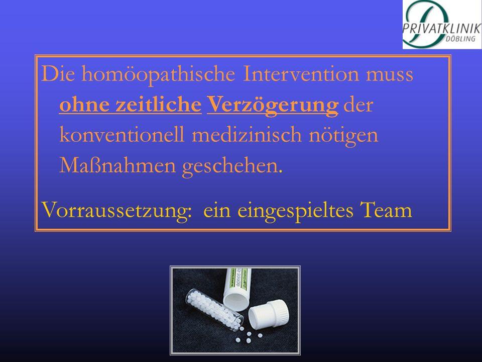 Die homöopathische Intervention muss ohne zeitliche Verzögerung der konventionell medizinisch nötigen Maßnahmen geschehen.