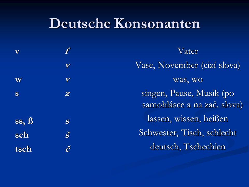 Deutsche Konsonanten v f v w v s z ss, ß s sch š tsch č Vater