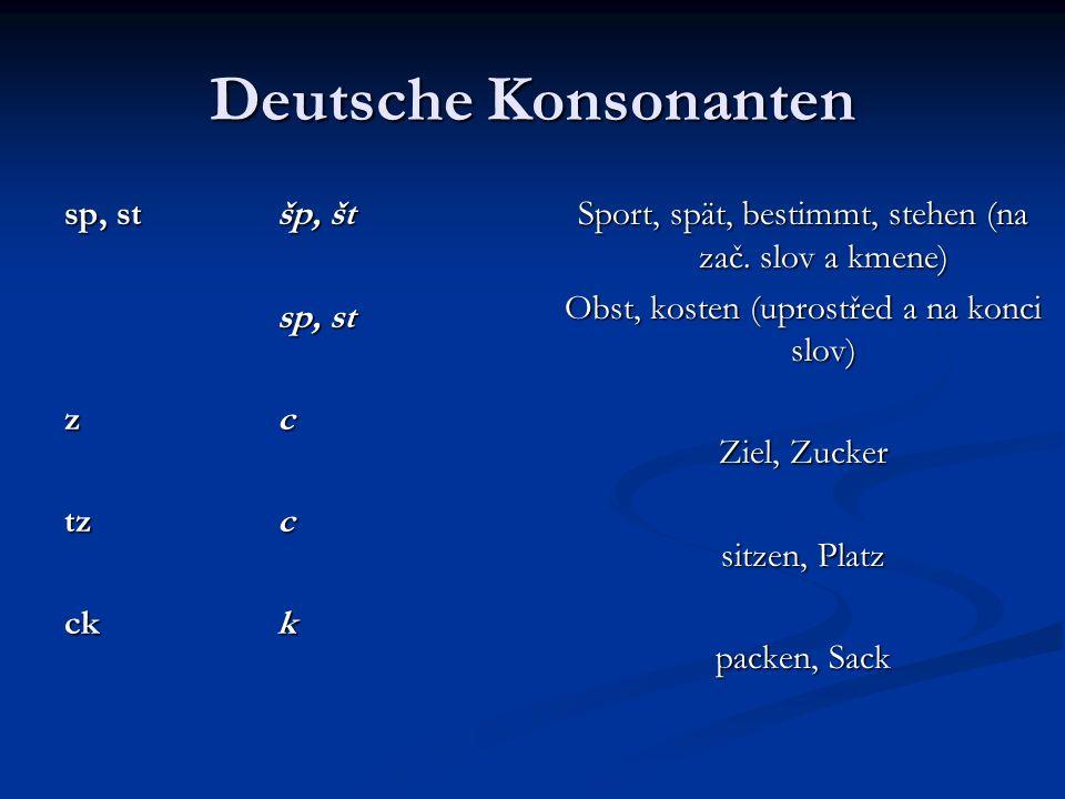 Deutsche Konsonanten sp, st šp, št sp, st z c tz c ck k
