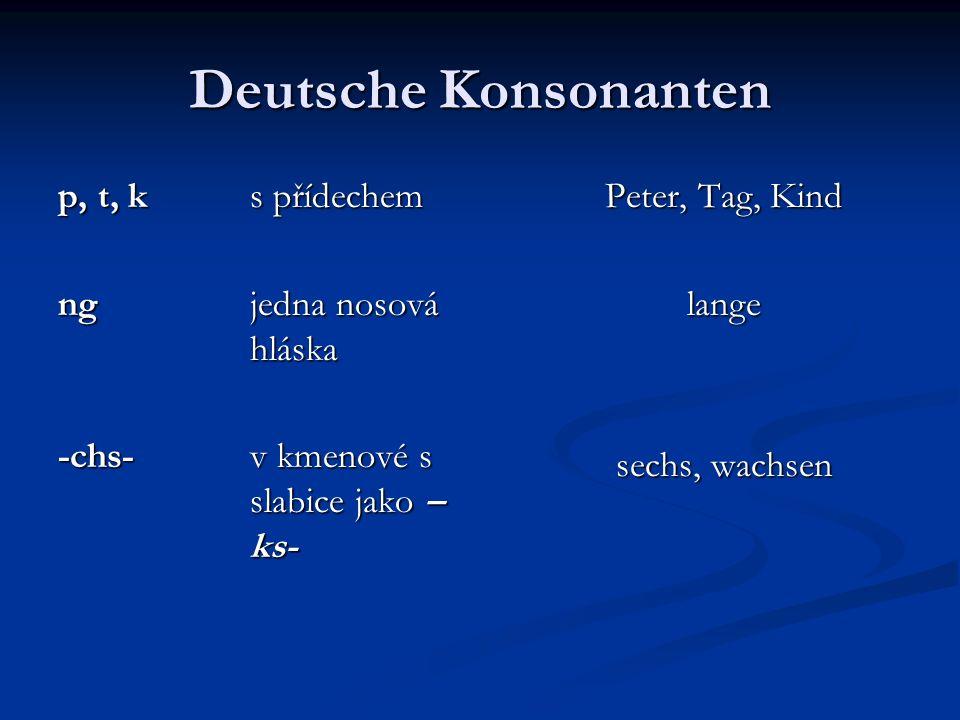 Deutsche Konsonanten p, t, k s přídechem ng jedna nosová hláska