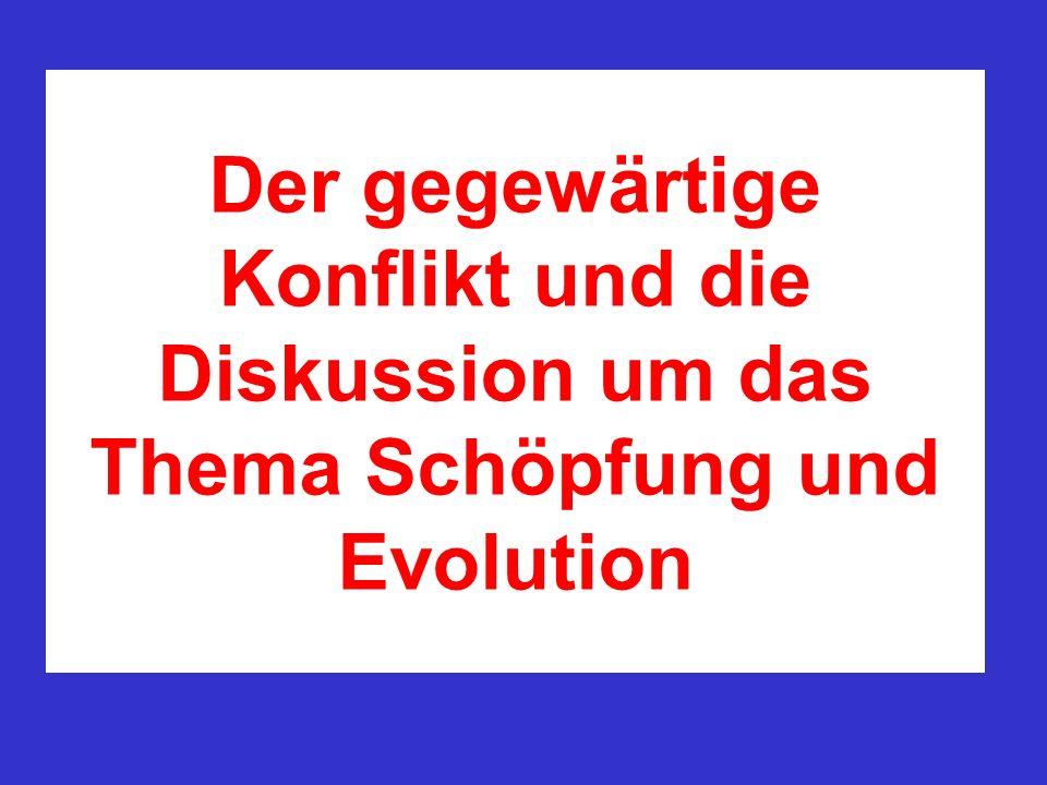 Der gegewärtige Konflikt und die Diskussion um das Thema Schöpfung und Evolution