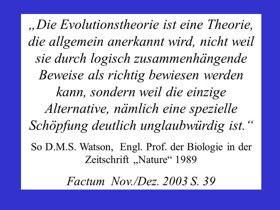 """""""Die Evolutionstheorie ist eine Theorie, die allgemein anerkannt wird, nicht weil sie durch logisch zusammenhängende Beweise als richtig bewiesen werden kann, sondern weil die einzige Alternative, nämlich eine spezielle Schöpfung deutlich unglaubwürdig ist."""