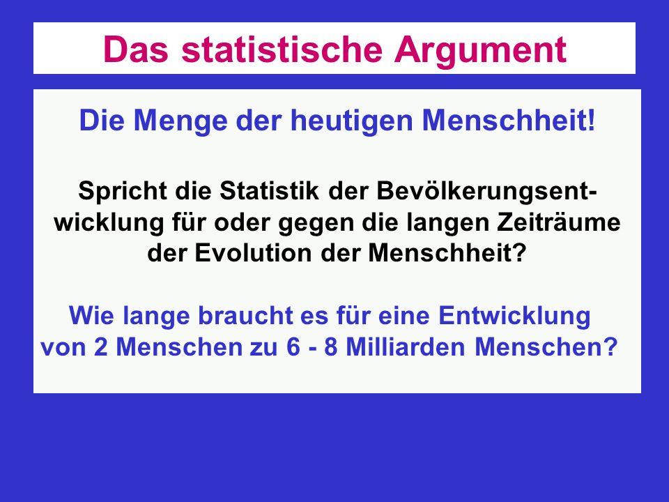 Das statistische Argument Die Menge der heutigen Menschheit!