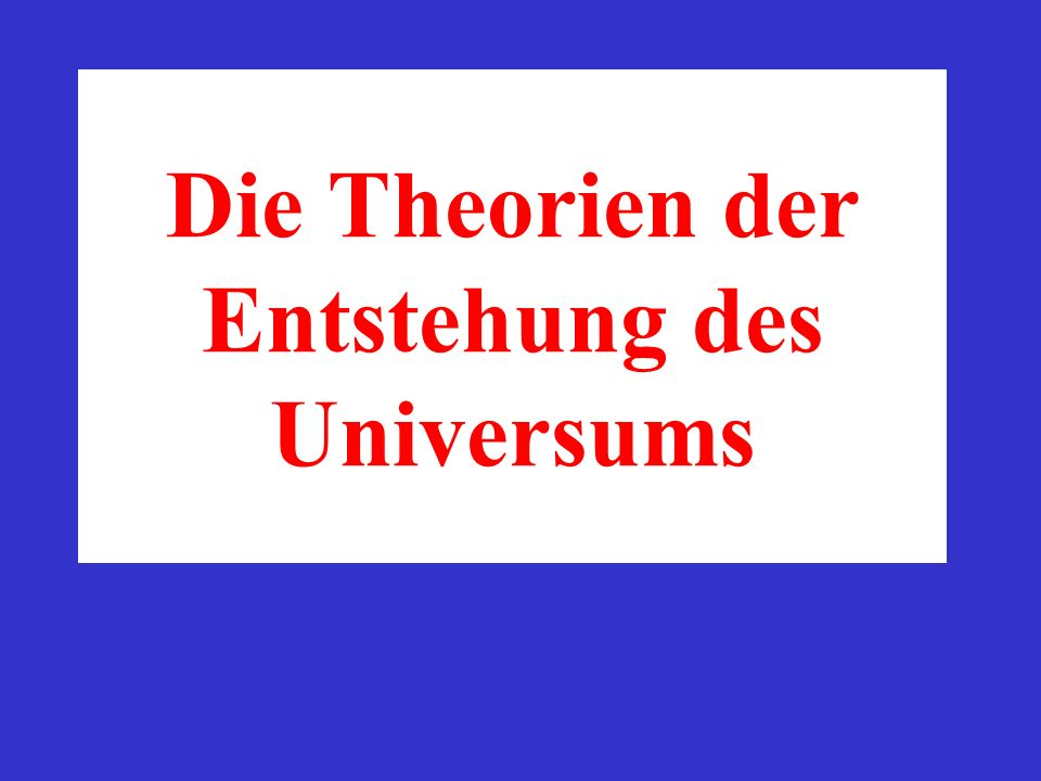 Die Theorien der Entstehung des Universums