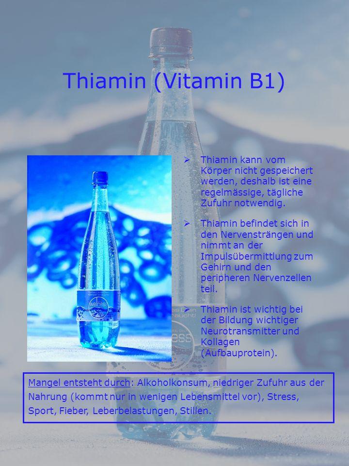 Thiamin (Vitamin B1) Thiamin kann vom Körper nicht gespeichert werden, deshalb ist eine regelmässige, tägliche Zufuhr notwendig.