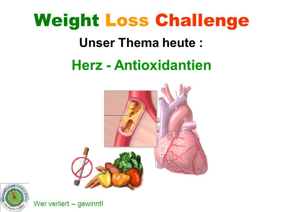 Weight Loss Challenge Unser Thema heute : Herz - Antioxidantien
