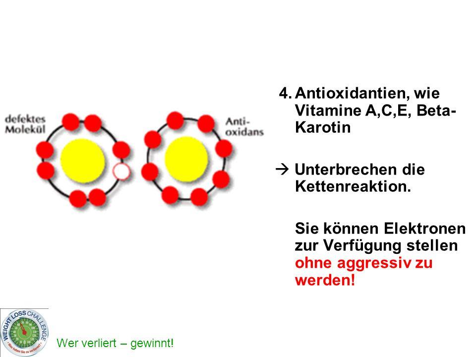 4. Antioxidantien, wie Vitamine A,C,E, Beta-Karotin
