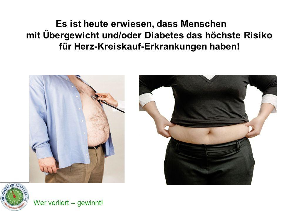 Es ist heute erwiesen, dass Menschen mit Übergewicht und/oder Diabetes das höchste Risiko für Herz-Kreiskauf-Erkrankungen haben!