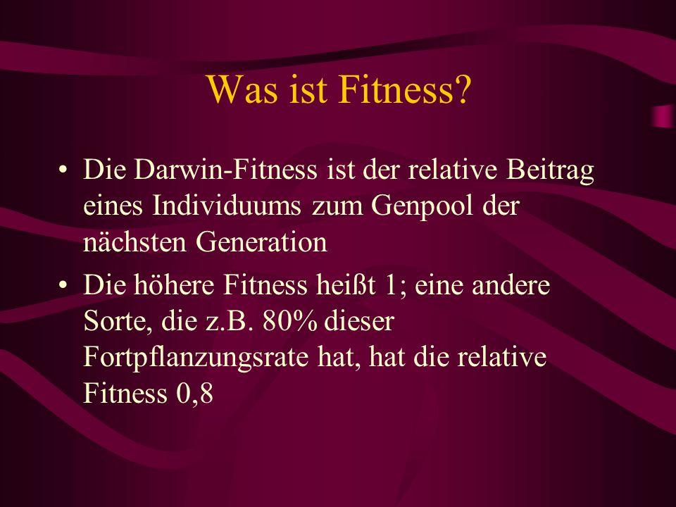 Was ist Fitness Die Darwin-Fitness ist der relative Beitrag eines Individuums zum Genpool der nächsten Generation.