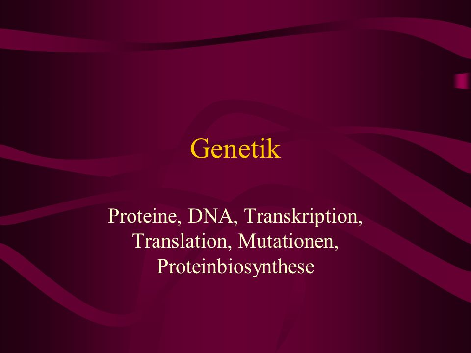 Genetik Proteine, DNA, Transkription, Translation, Mutationen, Proteinbiosynthese