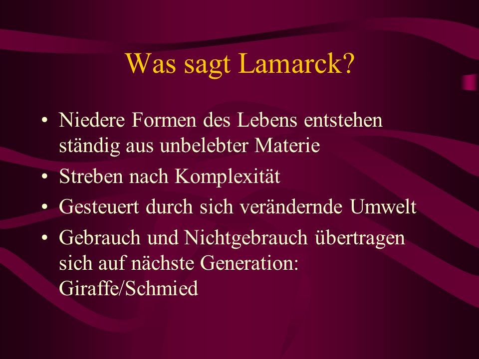 Was sagt Lamarck Niedere Formen des Lebens entstehen ständig aus unbelebter Materie. Streben nach Komplexität.