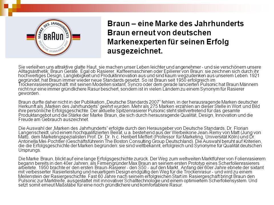 Braun – eine Marke des Jahrhunderts Braun erneut von deutschen Markenexperten für seinen Erfolg ausgezeichnet.