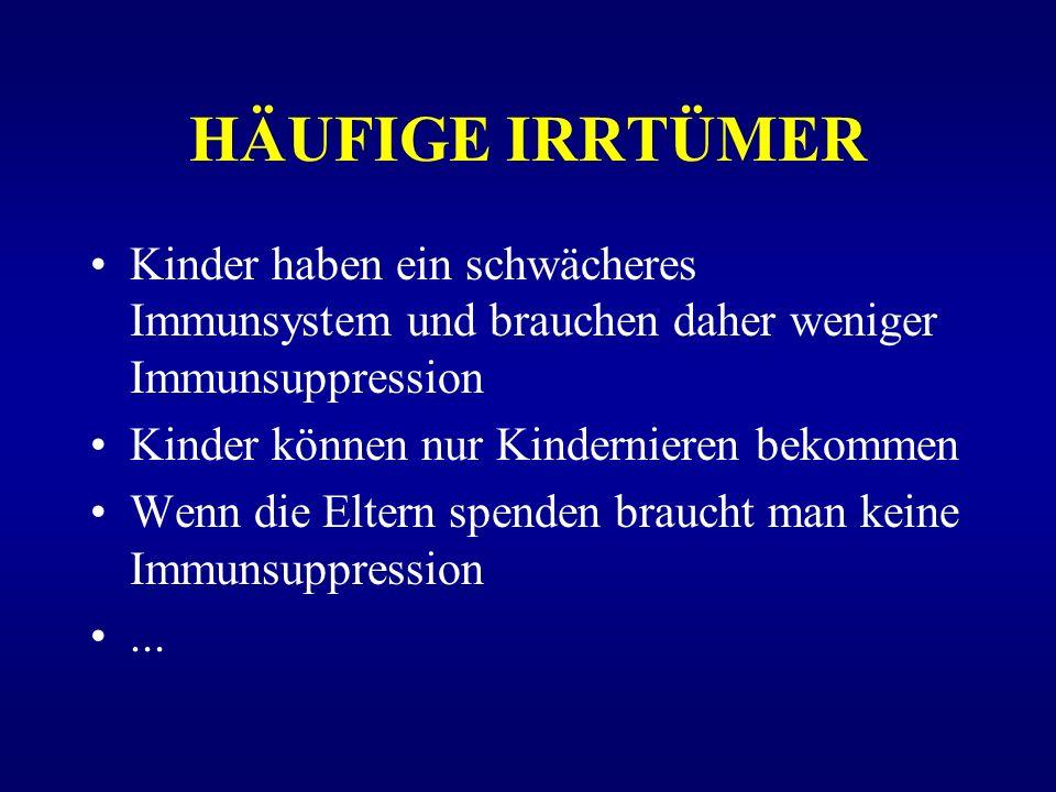 HÄUFIGE IRRTÜMER Kinder haben ein schwächeres Immunsystem und brauchen daher weniger Immunsuppression.