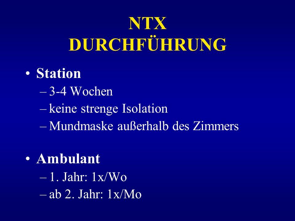 NTX DURCHFÜHRUNG Station Ambulant 3-4 Wochen keine strenge Isolation