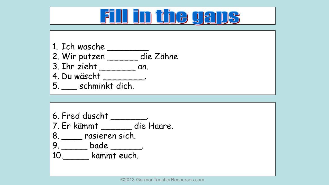 Fill in the gaps Ich wasche ________ Wir putzen ______ die Zähne
