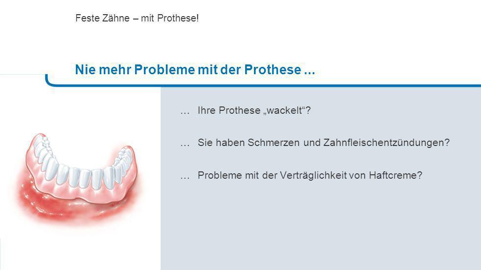 Nie mehr Probleme mit der Prothese ...