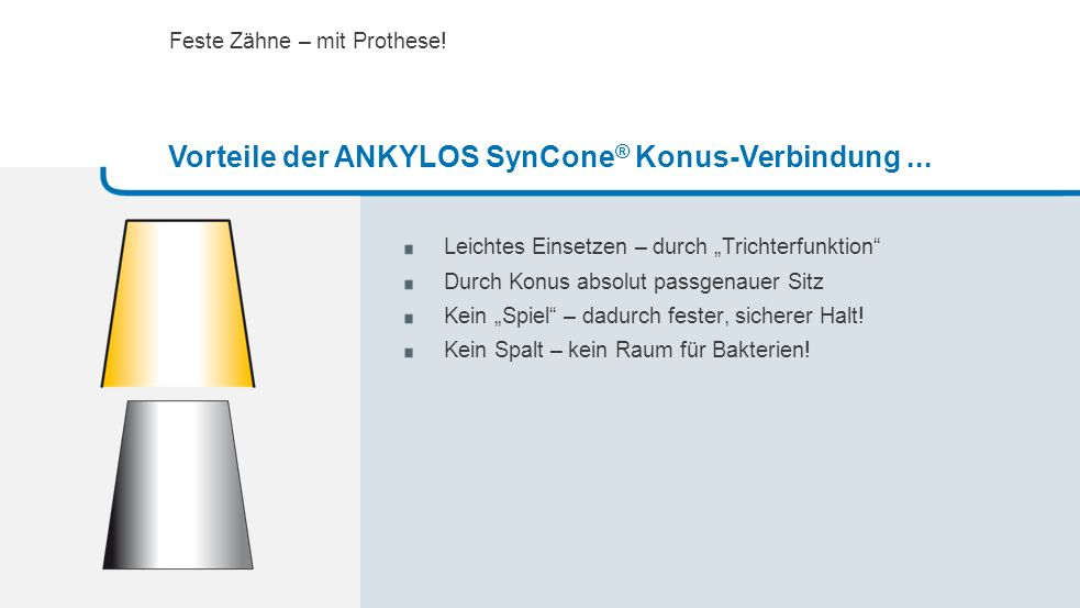 Vorteile der ANKYLOS SynCone® Konus-Verbindung ...