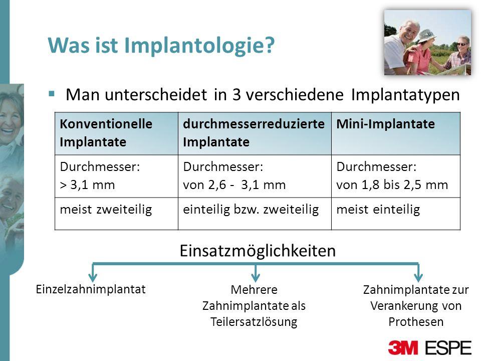 Was ist Implantologie Man unterscheidet in 3 verschiedene Implantatypen. Konventionelle Implantate.