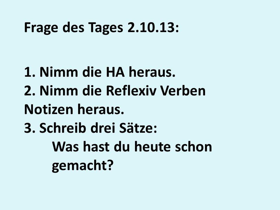 Frage des Tages 2. 10. 13: 1. Nimm die HA heraus. 2