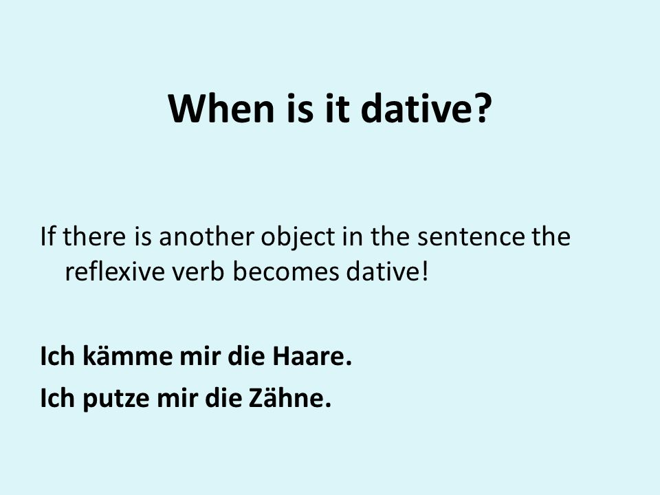 When is it dative. If there is another object in the sentence the reflexive verb becomes dative.