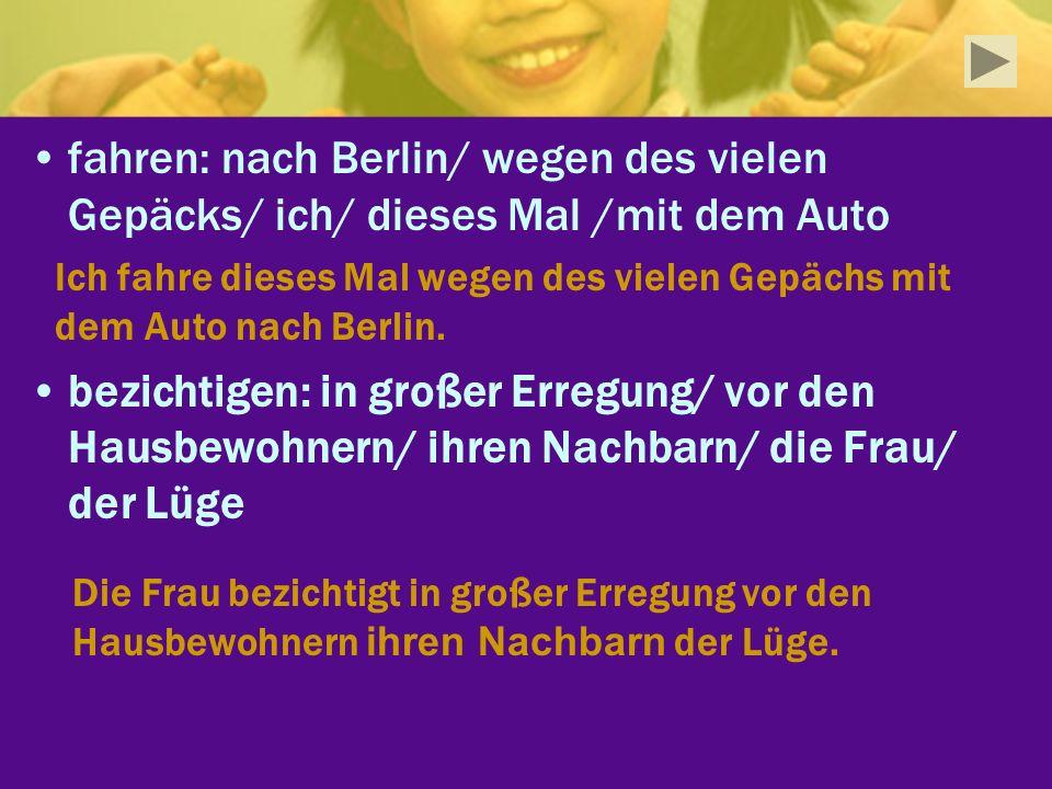 fahren: nach Berlin/ wegen des vielen Gepäcks/ ich/ dieses Mal /mit dem Auto