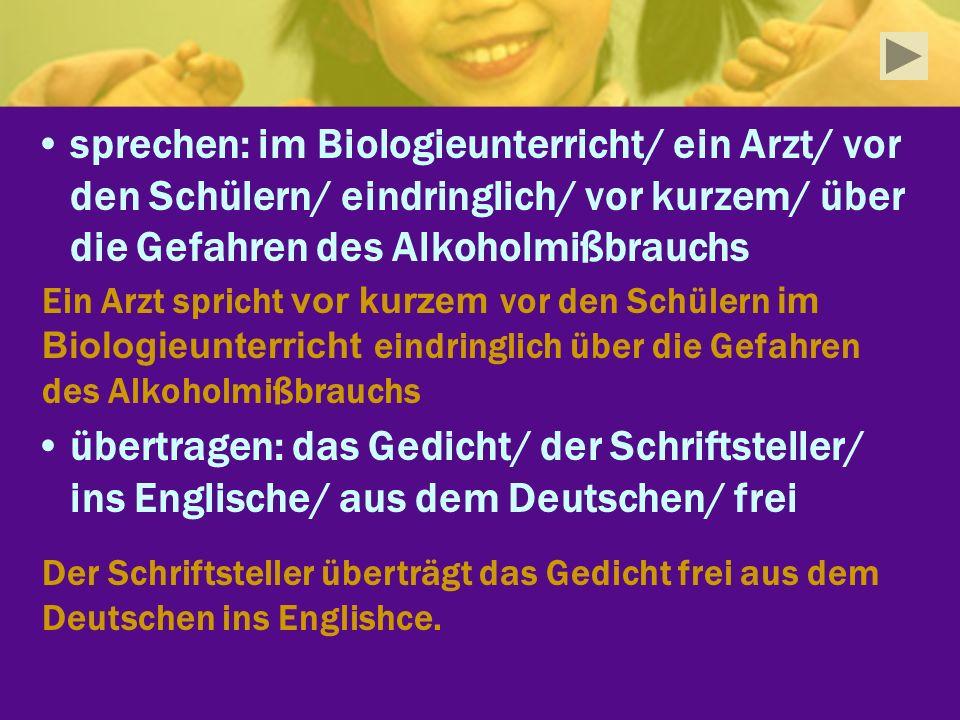 sprechen: im Biologieunterricht/ ein Arzt/ vor den Schülern/ eindringlich/ vor kurzem/ über die Gefahren des Alkoholmißbrauchs