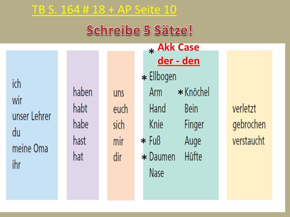 Schreibe 5 Sätze! * * * * * TB S. 164 # 18 + AP Seite 10 Akk Case