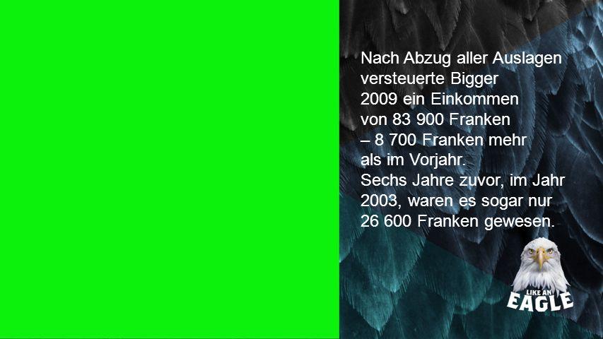 Seiteneinblender Nach Abzug aller Auslagen versteuerte Bigger 2009 ein Einkommen von 83 900 Franken.