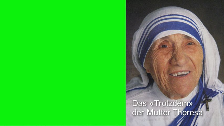 Das «Trotzdem» der Mutter Theresa
