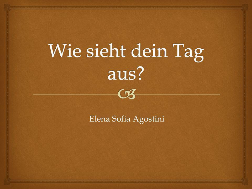Wie sieht dein Tag aus Elena Sofia Agostini