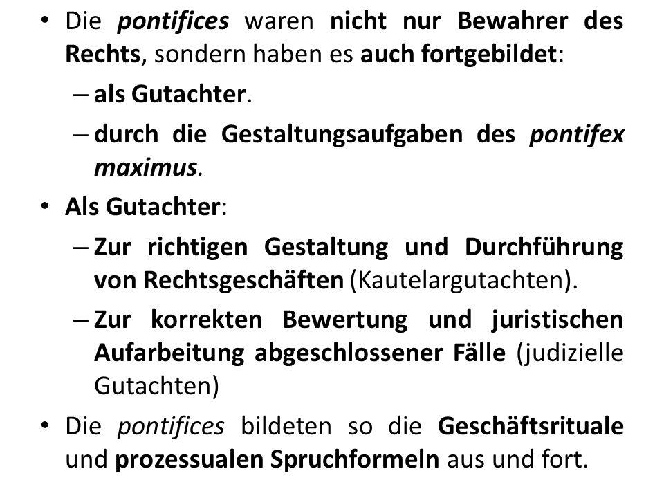 Die pontifices waren nicht nur Bewahrer des Rechts, sondern haben es auch fortgebildet: