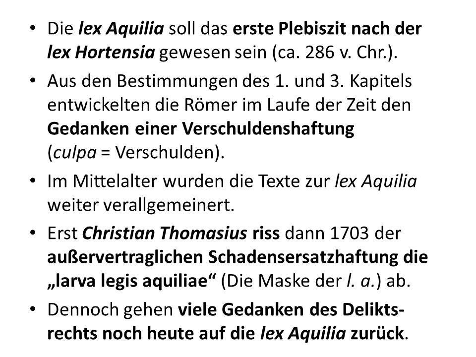 Die lex Aquilia soll das erste Plebiszit nach der lex Hortensia gewesen sein (ca. 286 v. Chr.).