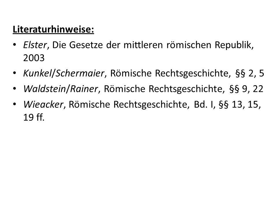 Literaturhinweise:Elster, Die Gesetze der mittleren römischen Republik, 2003. Kunkel/Schermaier, Römische Rechtsgeschichte, §§ 2, 5.