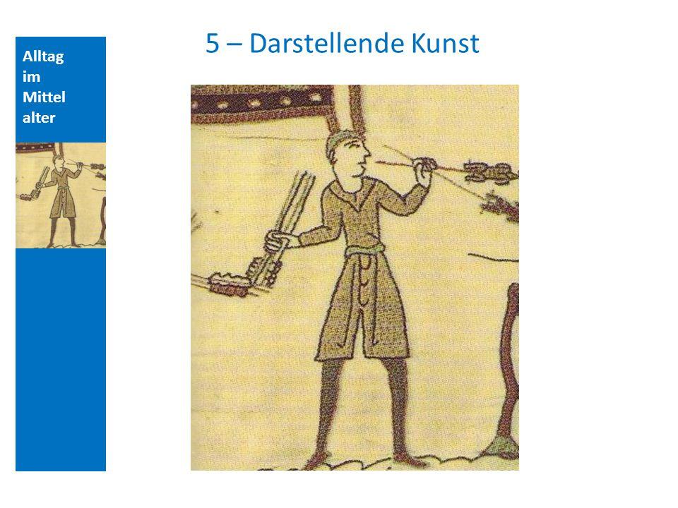 Quellen und Literatur 5 – Darstellende Kunst Alltag im Mittelalter