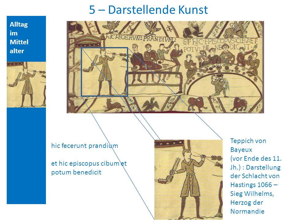5 – Darstellende Kunst Alltag im Mittelalter Teppich von Bayeux